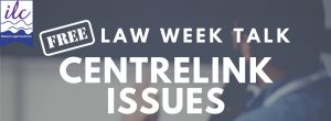 Centrelink Issues, Law Week Talk – 20 May 2021