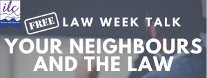 Your Neighbours & the Law, Law Week Talk – 17 May 2021